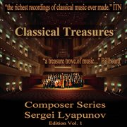 Classical Treasures Composer Series: Sergei Lyapunov, Vol. 1