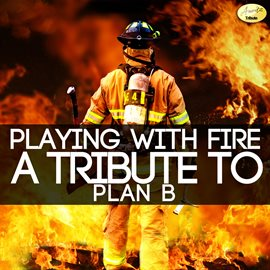 Cover image for Playing With Fire (A Tribute to Plan B)