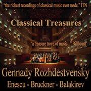 Classical Treasures: Gennady Rozhdestvensky - Enescu, Bruckner, Balakirev