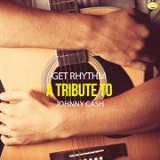 Get Rhythm - A Tribute to Johnny Cash