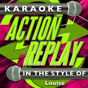 Karaoke Action Replay: in the Style of Louise