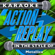 Karaoke Action Replay: in the Style of Metallica
