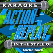 Karaoke Action Replay: in the Style of Nickelback