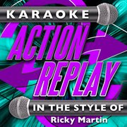 Karaoke Action Replay: in the Style of Ricky Martin
