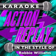 Karaoke Action Replay: in the Style of Robbie Williams