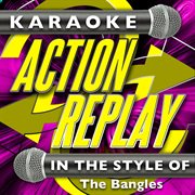 Karaoke Action Replay: in the Style of the Bangles