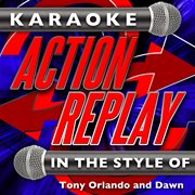 Karaoke Action Replay: in the Style of Tony Orlando and Dawn