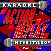 Karaoke Action Replay: in the Style of Van Halen