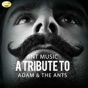 Ant Music - A Tribute to Adam & the Ants