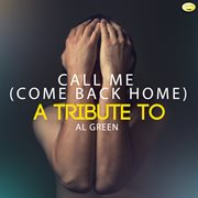 Call Me (come Back Home) - A Tribute to Al Green