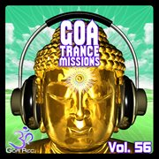 Goa Trance Missions, Vol. 56 - Best of Psytrance,techno, Hard Dance, Progressive, Tech House, Downte