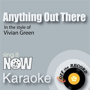 Anything Out There (in the Style of Vivian Green) [karaoke Version]