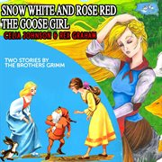 Snow White and Rose Red, the Goose Girl
