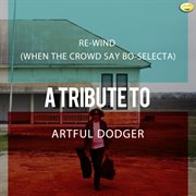 Re-wind (when the Crowd Say Bo-selecta) - A Tribute to Artful Dodger - Single