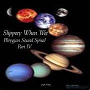 Slippery When Wet Phyrgian Sound Spiral Pt. 4 - Ep