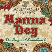 Bollywood classics - manna dey, vol. 3 (the original soundtrack)