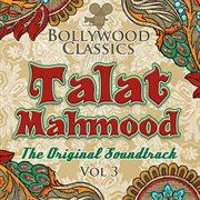 Bollywood classics - talat mahmood, vol. 3 (the original soundtrack)