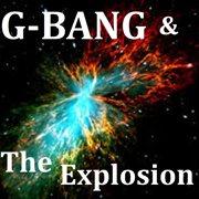 G-bang & the Explosion
