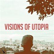 Visions of Utopia