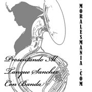 Presentando Al Tanque Sanchez Con Banda