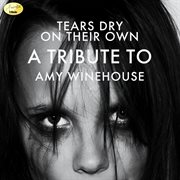 Tears Dry on Their Own - A Tribute to Amy Winehouse