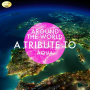 Around the world - a tribute to aqua cover image