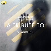 Moonlight Feels Right - A Tribute to Starbuck