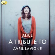 Alice - a tribute to avril lavigne cover image