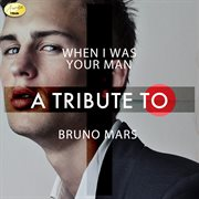 When i was your man - a tribute to bruno mars cover image