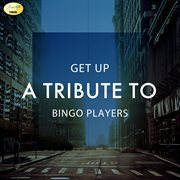 Get up - A Tribute to Bingo Players