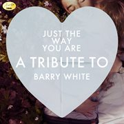 Just the way you are - a tribute to barry white cover image