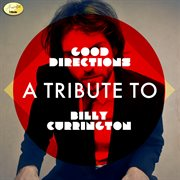 Good Directions - A Tribute to Billy Currington