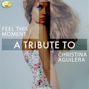 Feel this moment - a tribute to christina aguilera cover image