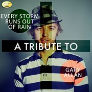 Every Storm Runs Out of Rain - A Tribute to Gary Allan