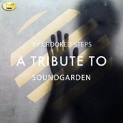By Crooked Steps - A Tribute to Soundgarden