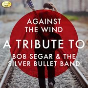 Against the Wind - A Tribute to Bob Seger & the Silver Bullet Band
