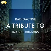 Radioactive - A Tribute to Imagine Dragons