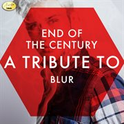 End of the Century - A Tribute to Blur