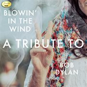 Blowin' in the Wind - A Tribute to Bob Dylan