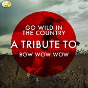 Go Wild in the Country: A Tribute to Bow Wow Wow