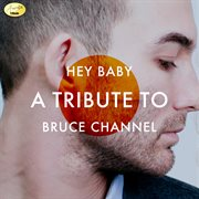 Hey Baby - A Tribute to Bruce Channel