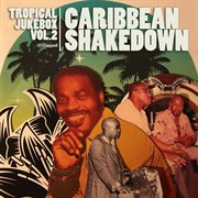 Tropical Jukebox, Vol. 2 - Caribbean Shakedown