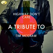 Highway Don't Care - A Tribute to Tim Mcgraw