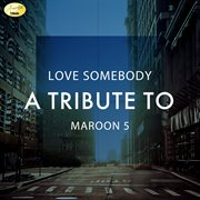 To Love Somebody - A Tribute to Maroon 5 - Ep