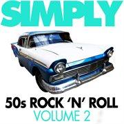 Simply 50's Rock 'n' Roll, Vol. 2