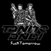 Fuck Tomorrow