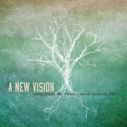 A New Vision: Songs From the Vision Course Class of 2013