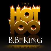 The Hot 100 - B.b. King (100 Essential Tracks)