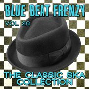 Blue beat frenzy - the classic ska collection, vol. 26 cover image