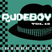Rudeboy - Ska Bluebeat Classics, Vol. 13